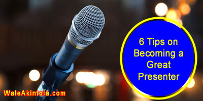 6 Tips on Becoming a Great Presenter