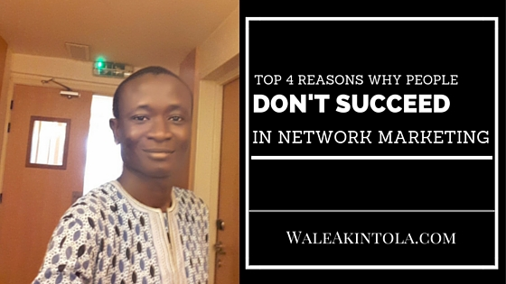 Top 4 reasons why people don't succeed in Network marketing