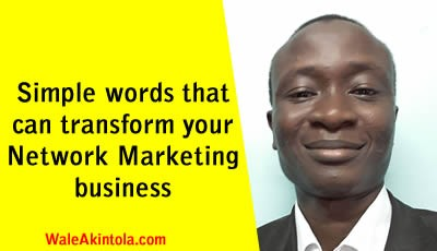 Simple words that can transform your Network Marketing business