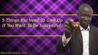 5 things you need to give up if you want to be successful.