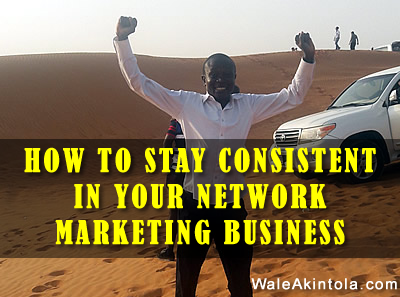 How to stay consistent in your Network Marketing business