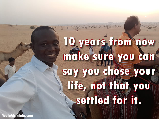 Choose your life dont settle for it - Wale Akintola
